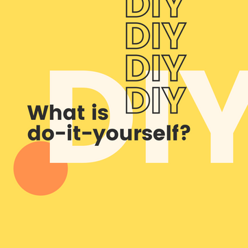 What is DIY? Everything you need to know in 2021.