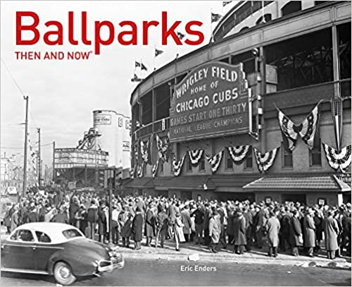 Ball Parks Then and Now
