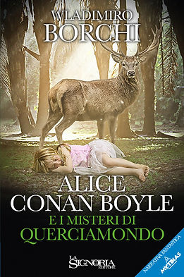 """""""Alice Conan Boyle e i misteri di Querciamondo"""" di Wladimiro Borchi - La Signoria Editore"""