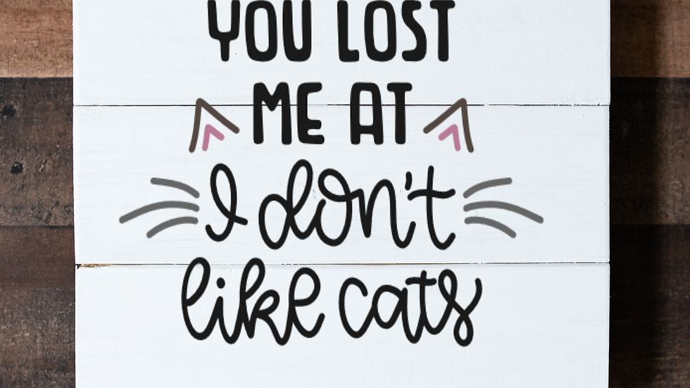 You Lost Me At I Don't Like Cats