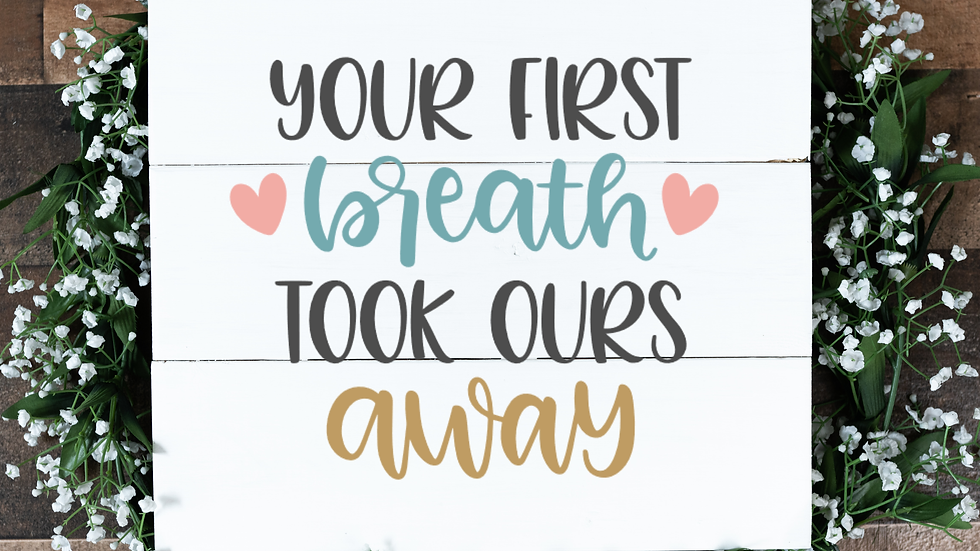 Your First Breath Took Ours Away