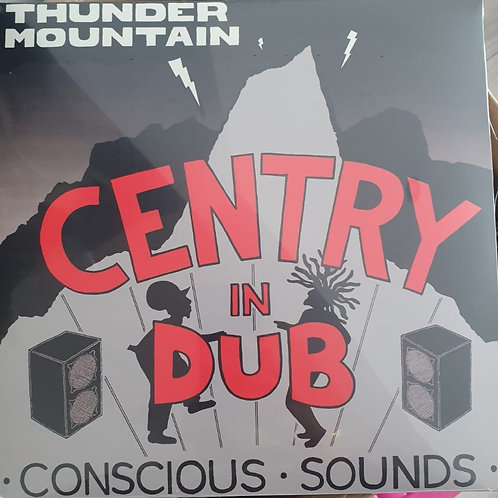 CENTRY IN DUB CONSCIOUS SOUNDS THUNDER MOUNTAIN