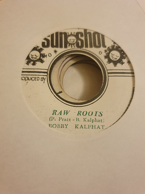 "RAW ROOTS BOBBY KALPHAT ORIGINAL SUN SHOT 7"""