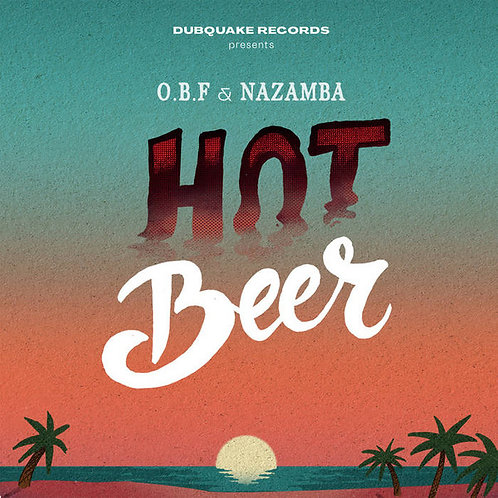 HOT BEER O.B.F AND NAZAMBA DUB QUAKE 7""