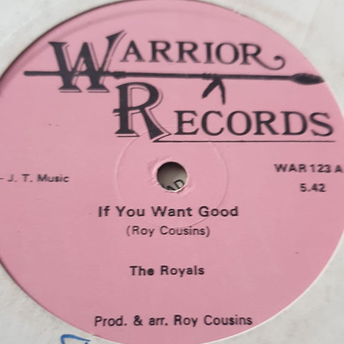 """IF YOU WANT GOOD THE ROYALS ORIG 12"""" WARRIOR RECORDS"""