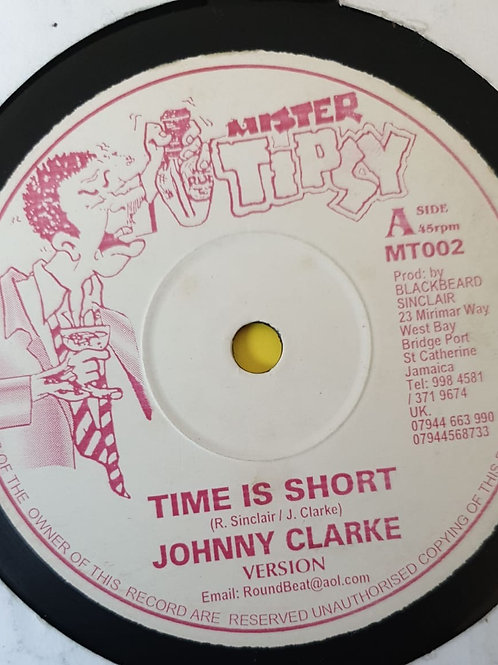 TIME IS SHORT JOHNNY CLARKE MR TIPSY 10""