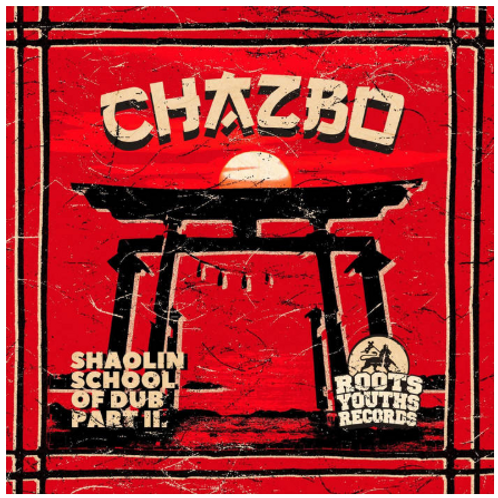 SHAOLIN SCHOOL OF DUB VOLUME 2 CHAZBO