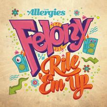 FELONY/RILE 'EM UP