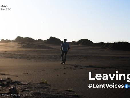#LentVoices - Leaving