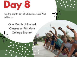 On the Eighth Day of Giveaways Lake Walk Gifted .....One Month of Unlimited Classes at Fit4Mom Colle