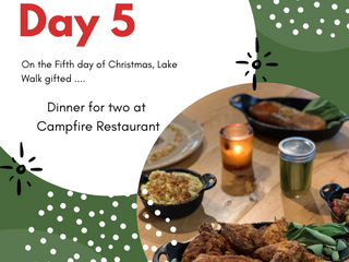 On the Fifth Day of Giveaways Lake Walk Gifted ....Dinner for Two at Campfire Restaurant