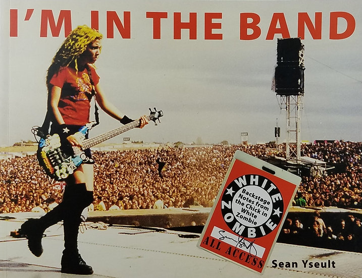 I'm In the Band by Sean Yseult/ White Zombie