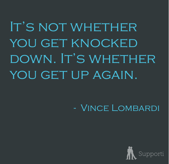 it's not whether you get knocked down. It's whether you get up again.