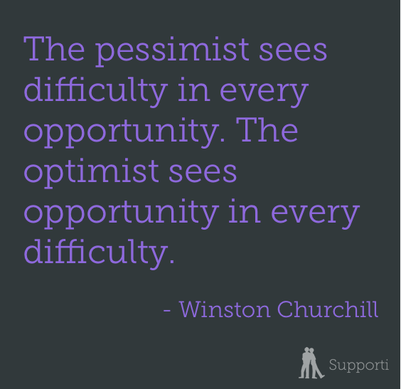 the pessimist sees difficulty in every opportunity, the optimist sees opportunity in every difficulty
