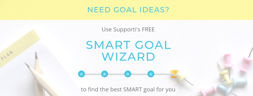 Need goal ideas? Use Supporti's free Smart Goal Wizard to find the best SMART goal for you.