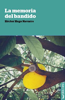 LA MEMORIA DEL BANDIDO | Héctor H. Navarro