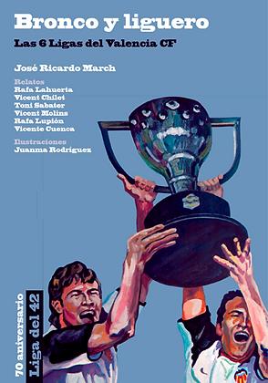 BRONCO Y LIGUERO. Las 6 Ligas del Valencia CF
