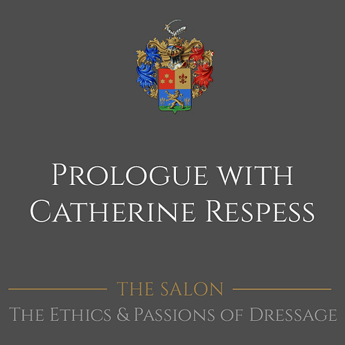 The Ethics & Passions of Dressage Prologue with Catherine Respess