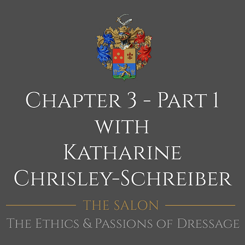 The Ethics & Passions of Dressage Ch 3 Part 1 with Katharine Chrisley-Schreiber