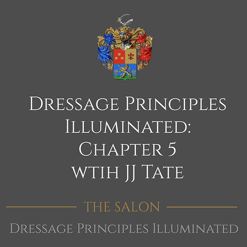 Dressage Principles Illuminated Chapter 5 with JJ Tate