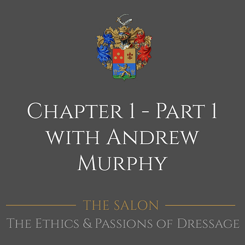The Ethics and Passions of Dressage Chapter 1 - Part 1 with Andrew Murphy