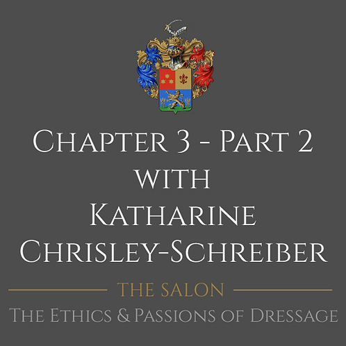 The Ethics & Passions of Dressage Ch 3 Part 2 with Katharine Chrisley-Schreiber