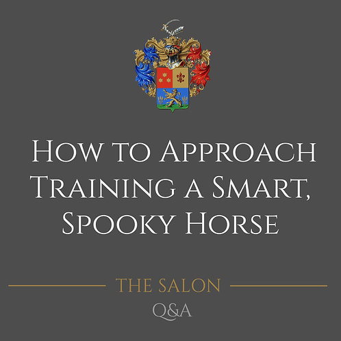 How To Approach Training A Smart, Spooky Horse