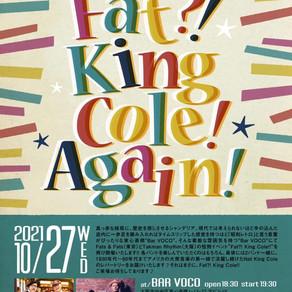 """10/27(水)"""" Fat?! King Cole! Again! """""""