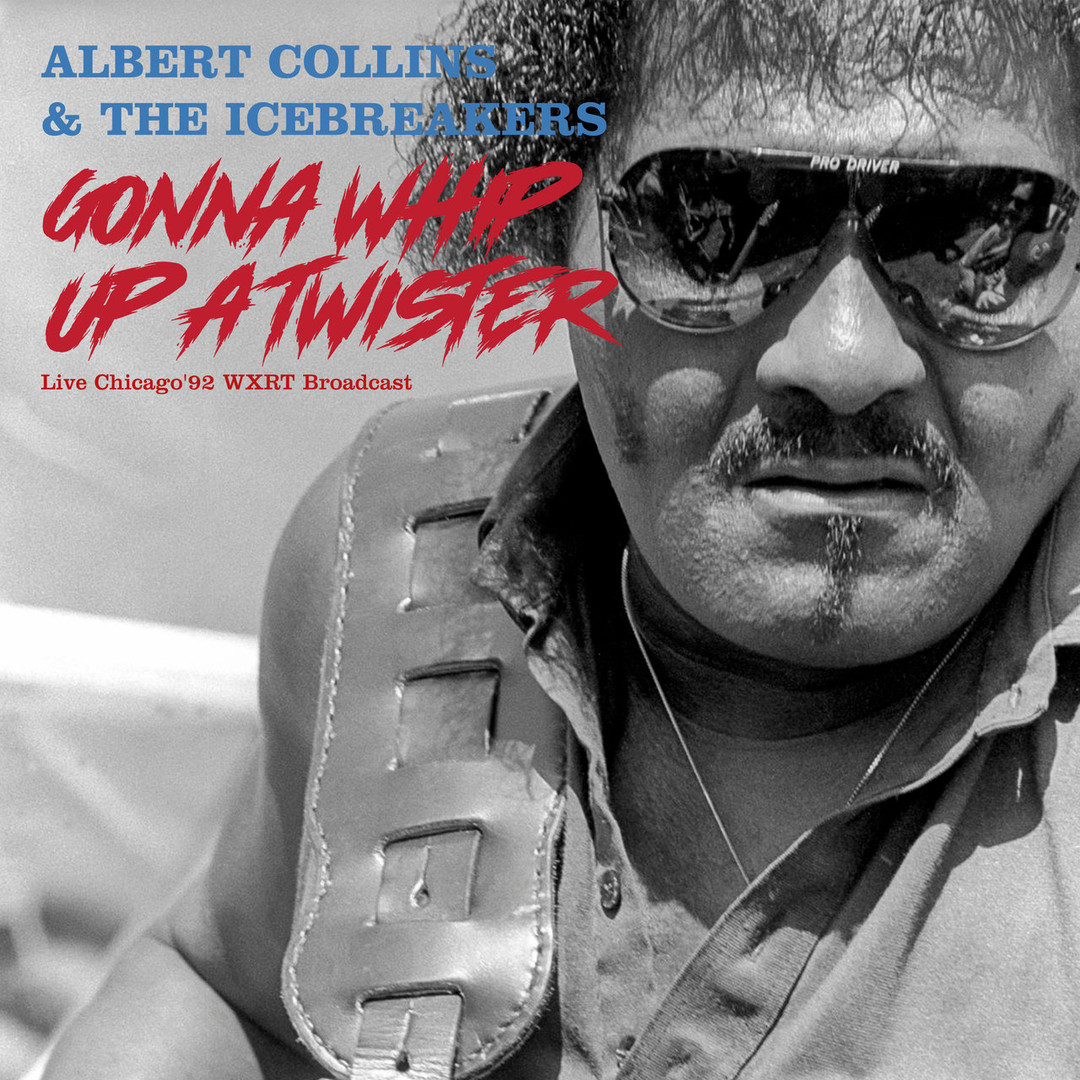 """Albert Collins & The Icebreakers - """"Gonna Whip Up A Twister"""" (2021)"""