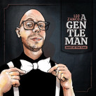 """Leo Zanco - """"A Gentleman (Most Of The Time) - 2021"""