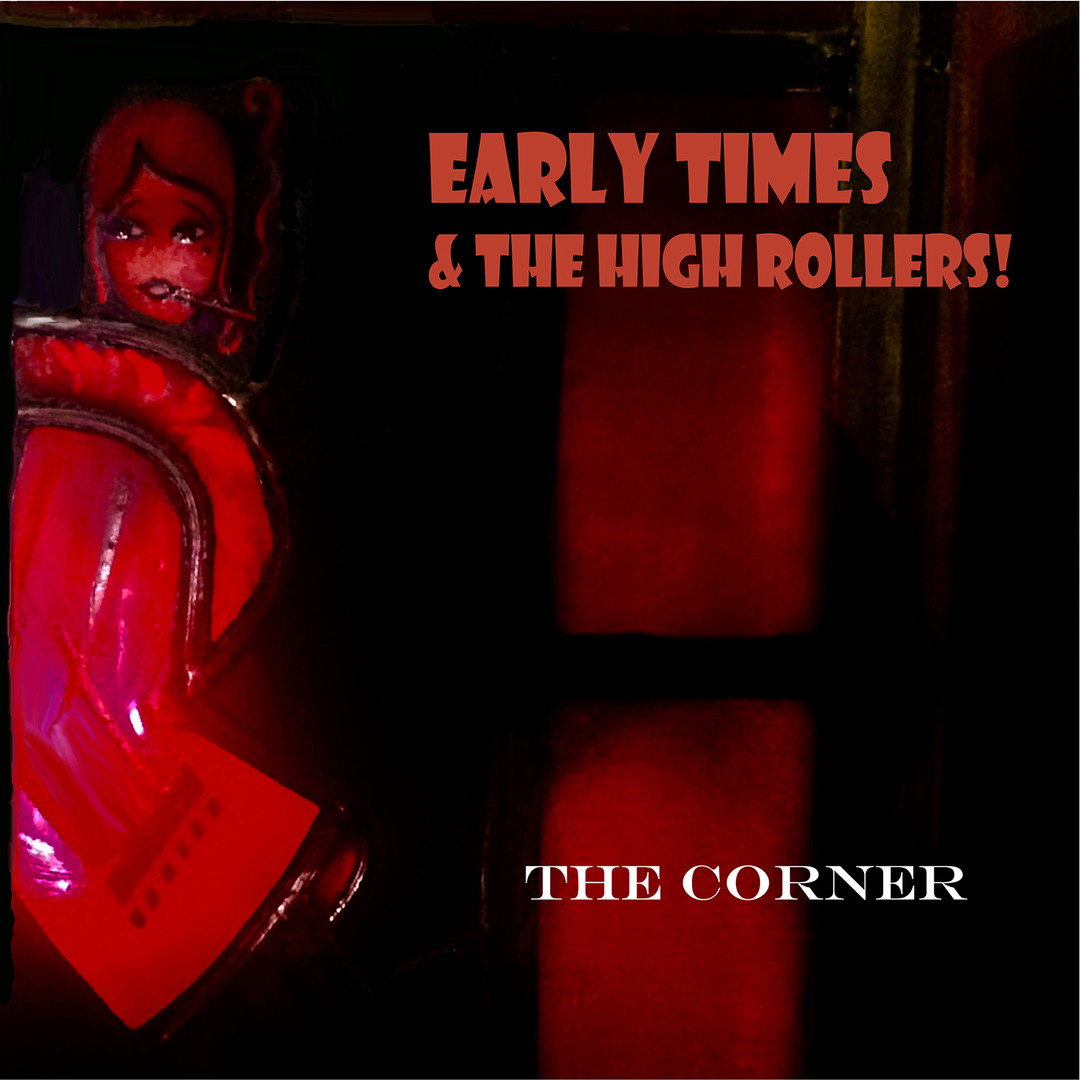 "Early Times & The High Rollers - ""The Corner"" (2021)"