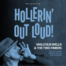 """Malcolm Wells & The Two Timers -"""" Hollerin' Out Loud"""" (2021)"""