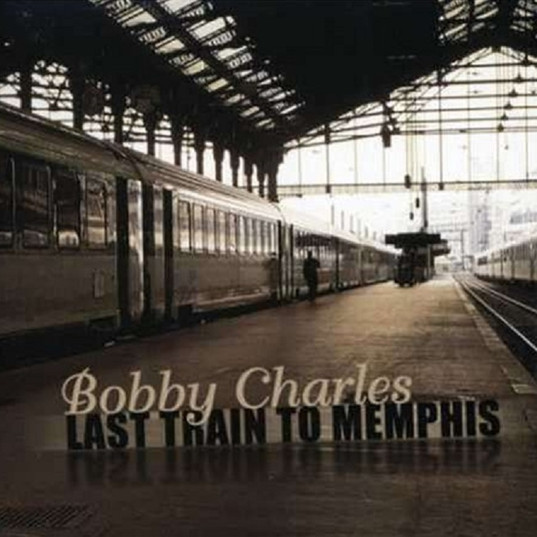 Bobby Charles - Last Train To Memphis (2004)