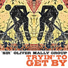 """""""Sir"""" Oliver Mally Group - """"Tryin' To Get By"""" (2021)"""
