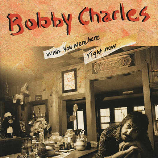 Bobby Charles - Wish You were Here Right Now (1994)