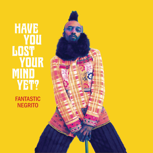 "Fantastic Negrito - ""Have You Lost Your Mind Yet? (2020)"