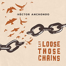 Cover Héctor Anchondo - Let Loose Those Chains.jpg