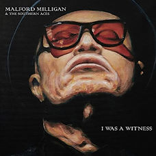 Cover Malford Milligan & The Southern Aces - I Was A Witness.jpg