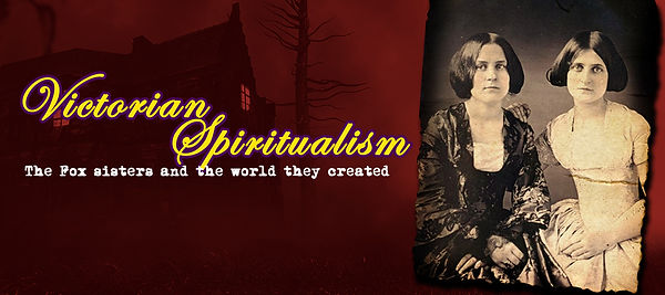 Victorian Spirituialism- The Fox sisters