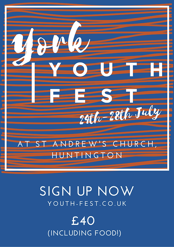 York Youth Fest. A festival for young people from 24th to 28th July at St Andrew's Church.