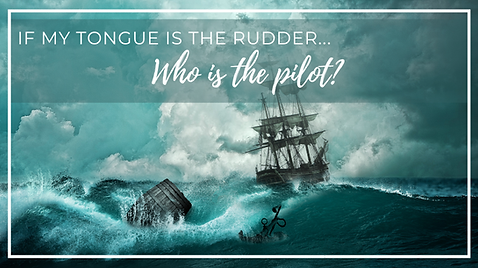 If my tongue is a rudder who is the pilot