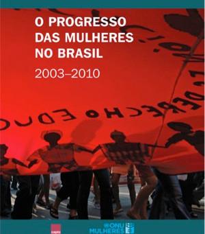 O Progresso das Mulheres no Brasil 2003-2010. ONU MULHERES/CEPIA