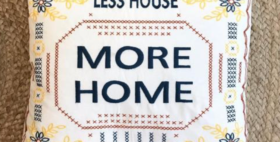 """Less House, More Home 18"""" Pillow"""