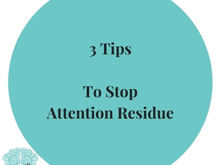 3 Tips to Stop Attention Residue