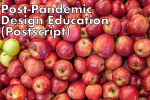 Post-Pandemic Design Education: Where Do We Go From Here? (Postscript)