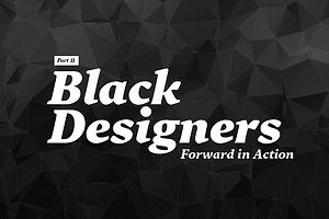 Black Designers: Forward in Action (Part II)