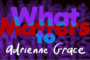 What Matters: Adrienne Grace on Color, Texture and Flavor