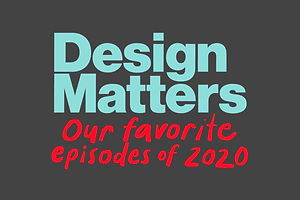 10 of Our Favorite Design Matters Episodes of 2020