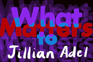 What Matters: Jillian Adel on Soft Hearts as Superpower