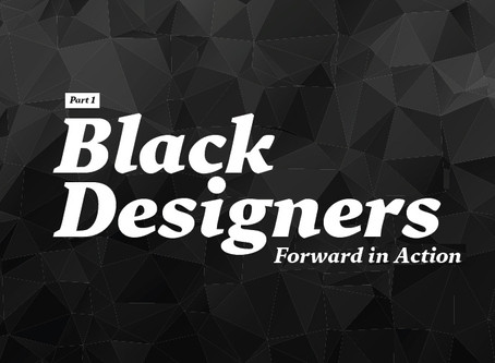 Black Designers: Forward in Action (Part I)